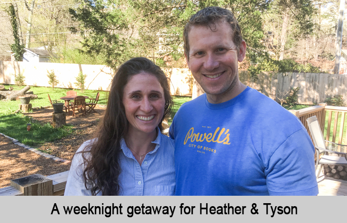 A weeknight getaway for Heather and Tyson.