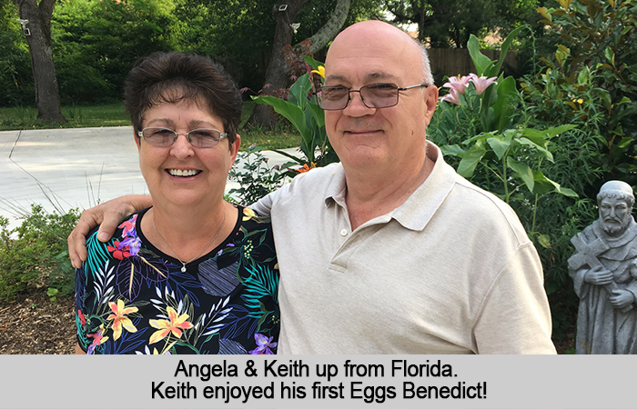 Angela and Keith up from Florida.  Keith enjoyed his first Eggs Benedict!