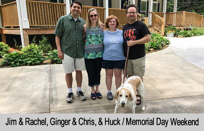 Jim and Rachel, Ginger & Chris, with Huck on Memorial Day weekend.