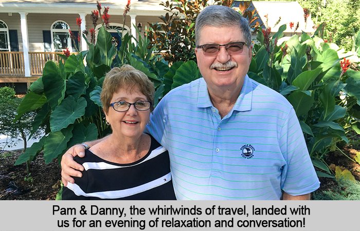 Pam and Danny, the whirlwinds of travel, landed with us for an evening of relaxation and conversation.