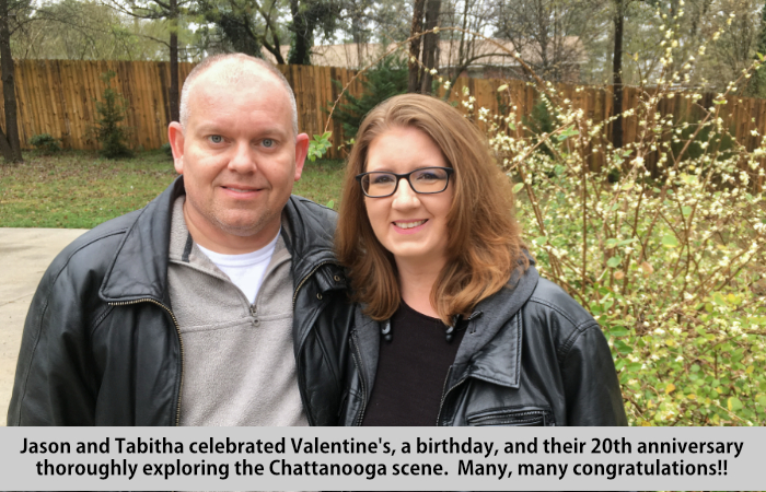 Jason and Tabitha celebrated Valentine's, a birthday, and their 20th Anniversary thoroughly exploring the Chattanooga scene.  Many, many congratulations!!