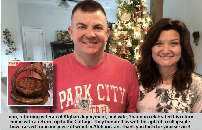 John, returning veteran of Afghan deployment, and wife, Shannon, celebrated his return home with a retun trip to the Cottage.  They honored us wit the gift of a collapsible bowl carved from a single p